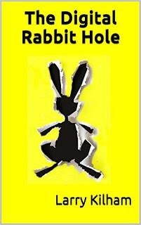 https://www.amazon.com/Digital-Rabbit-Hole-Larry-Kilham-ebook/dp/B01A3MTVBS