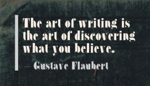 the-art-of-writing-is-the-art-of-discovering-what-you-believe-art-quote