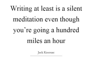 writing-at-least-is-a-silent-meditation-even-though-youre-going-a-hundred-miles-an-hour-quote-1